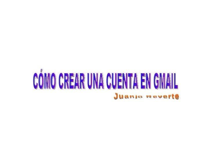 CÓMO CREAR UNA CUENTA EN GMAIL Juanjo Reverte