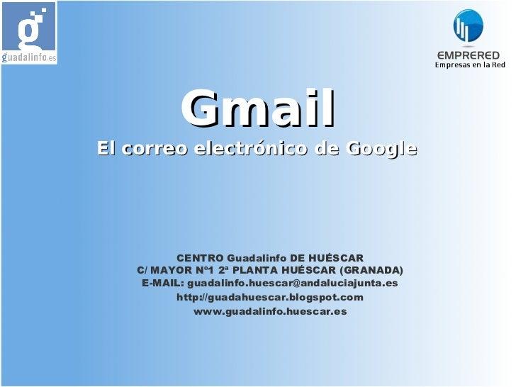 GmailEl correo electrónico de Google         CENTRO Guadalinfo DE HUÉSCAR   C/ MAYOR Nº1 2ª PLANTA HUÉSCAR (GRANADA)    E-...