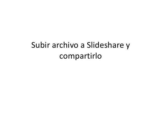 Subir archivo a Slideshare y  compartirlo