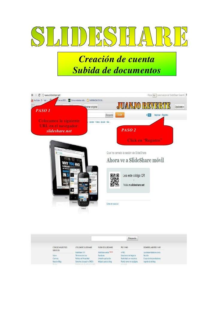 Creación de cuenta                   Subida de documentosPASO 1 Colocamos la siguiente URL en el navegador:     slideshare...