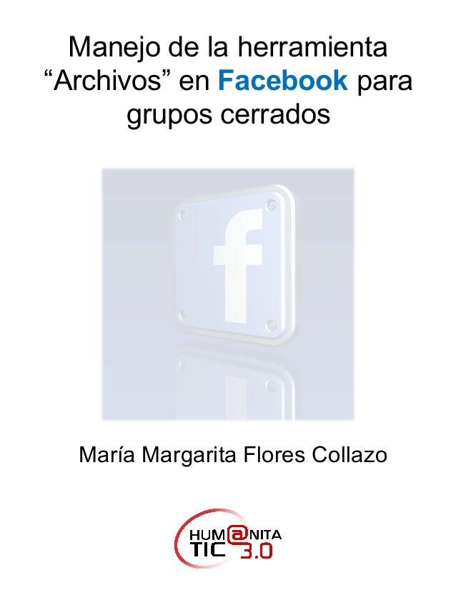 """Manejo de la herramienta """"Archivos"""" en Facebook para grupos cerrados María Margarita Flores Collazo"""