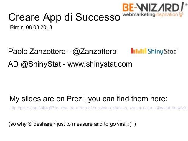 Creare App di SuccessoRimini 08.03.2013Paolo Zanzottera - @ZanzotteraAD @ShinyStat - www.shinystat.comMy slides are on Pre...