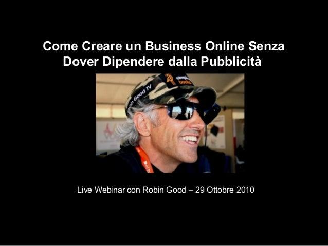 Come Creare un Business Online Senza Dover Dipendere dalla Pubblicità Live Webinar con Robin Good – 29 Ottobre 2010