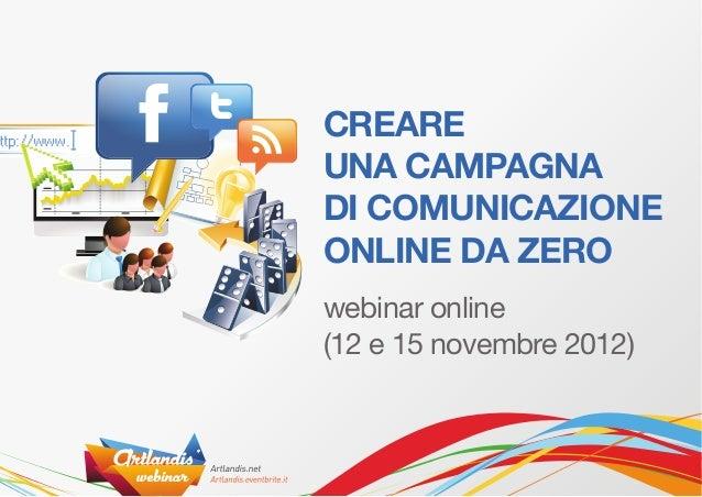 CREAREUNA CAMPAGNADI COMUNICAZIONEONLINE DA ZEROwebinar online(12 e 15 novembre 2012)
