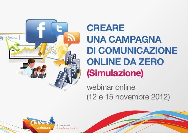 CREAREUNA CAMPAGNADI COMUNICAZIONEONLINE DA ZERO(Simulazione)webinar online(12 e 15 novembre 2012)