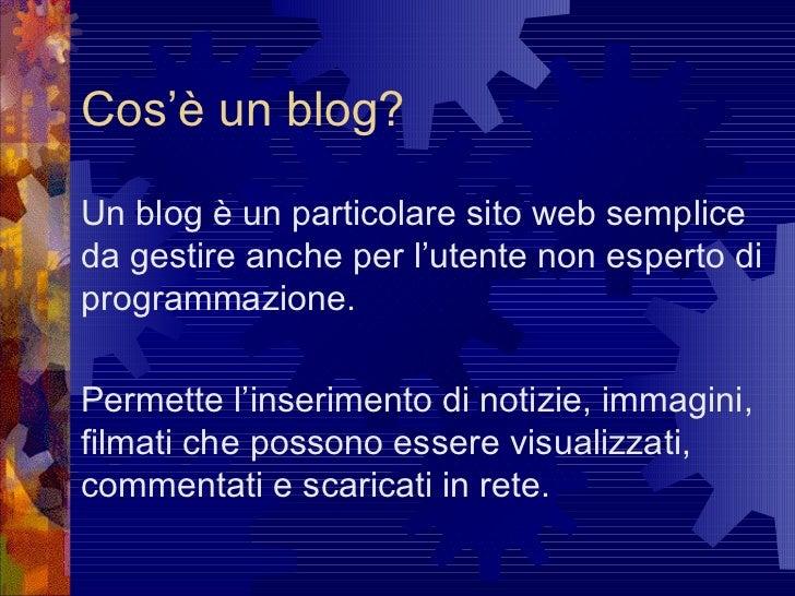 Cos'è un blog? Un blog è un particolare sito web semplice da gestire anche per l'utente non esperto di programmazione.  Pe...