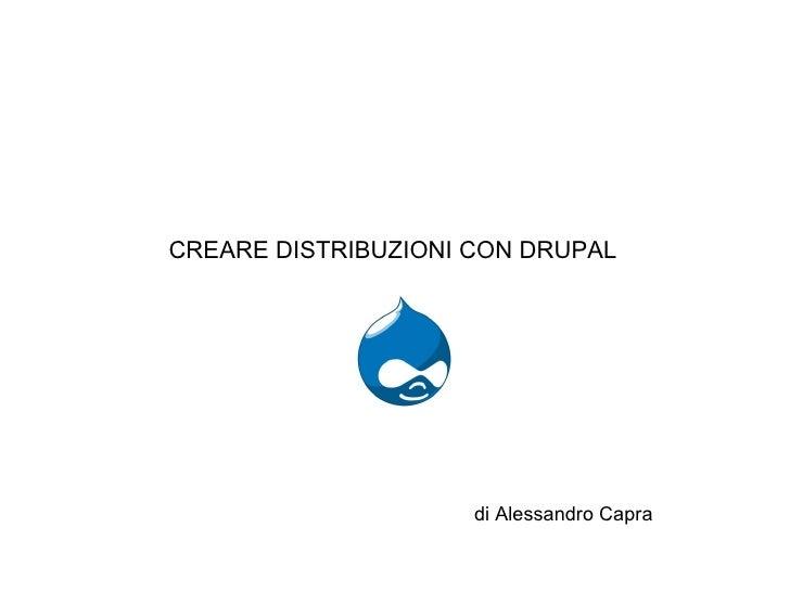CREARE DISTRIBUZIONI CON DRUPAL                          di Alessandro Capra