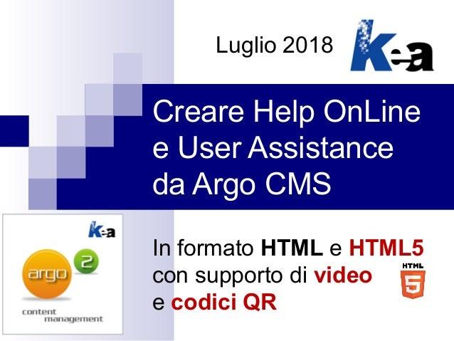 Creare Help OnLine e User Assistance da Argo CMS In formato HTML e HTML5 con supporto di video e codici QR Luglio 2018