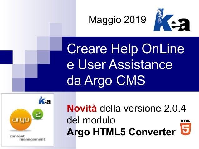 Creare Help OnLine e User Assistance da Argo CMS Novità della versione 2.0.4 del modulo Argo HTML5 Converter Maggio 2019