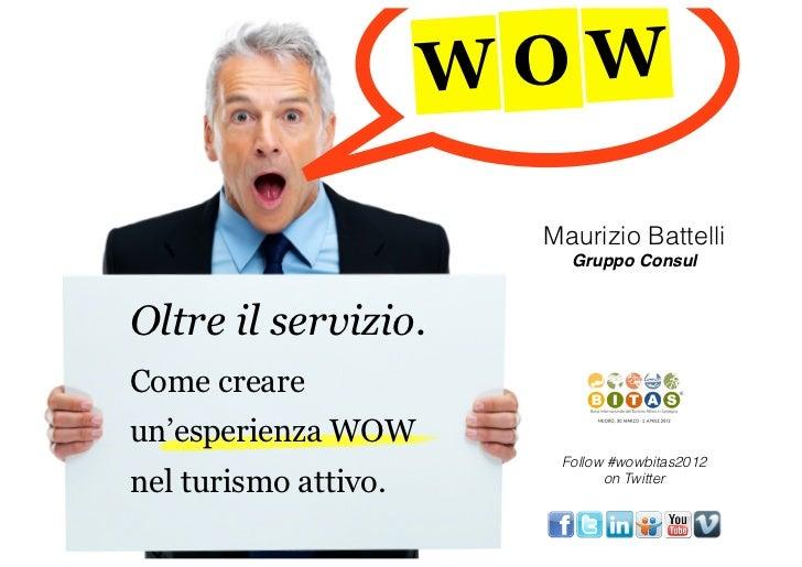 W OW                        Maurizio Battelli                          Gruppo ConsulOltre il servizio.Come creareun'esperi...
