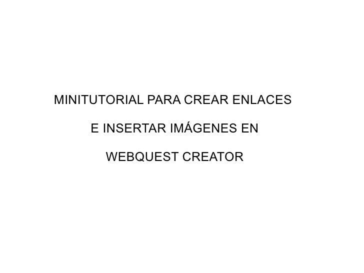 MINITUTORIAL PARA CREAR ENLACES  E INSERTAR IMÁGENES EN WEBQUEST CREATOR