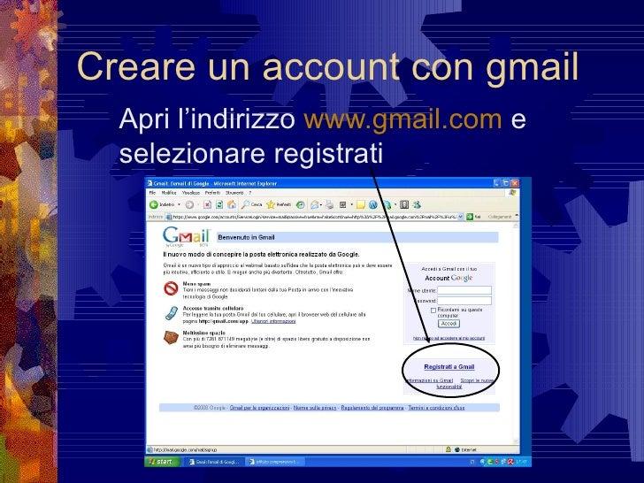 Creare un account con gmail Apri l'indirizzo  www. gmail .com  e selezionare registrati