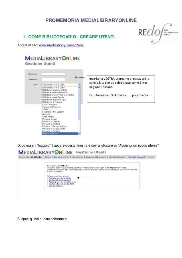 PROMEMORIA MEDIALIBRARYONLINE 1. COME BIBLIOTECARIO : CREARE UTENTI Accedi al sito: www.medialibrary.it/userPanel Dopo ess...