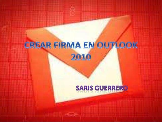 COMO CREAR FIRMA • Para crear una firma en Outlook 2010, lo primero que debemos hacer es crear un nuevo correo. Hacemos cl...