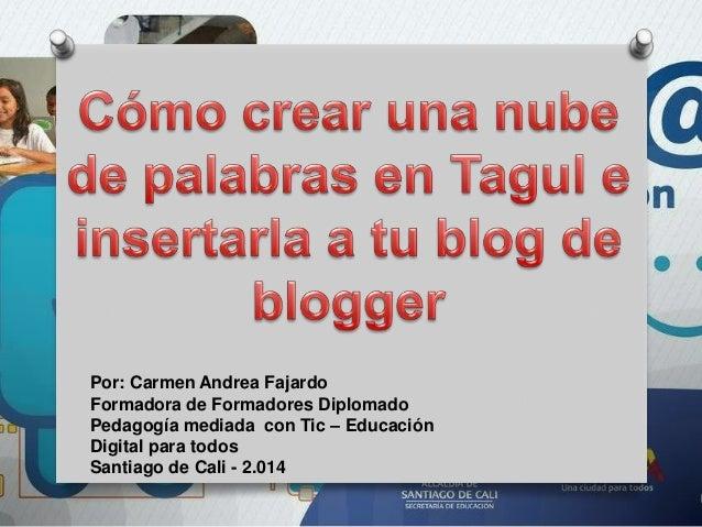 Por: Carmen Andrea Fajardo Formadora de Formadores Diplomado Pedagogía mediada con Tic – Educación Digital para todos Sant...