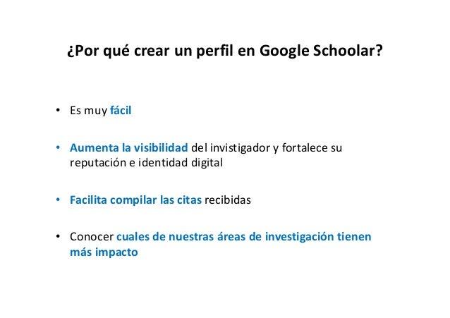 ¿Por qué crear un perfil en Google Schoolar?¿PorquécrearunperfilenGoogleSchoolar? • Esmuyfácil • Aumentalavisib...