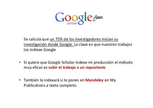 Secalculaqueun75%delosinvestigadoresiniciansu investigacióndesdeGoogle.Laclaveesquenuestrostrabajos los...