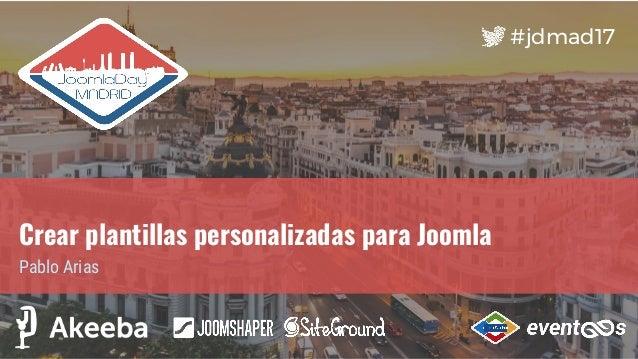 #jdmad17 Crear plantillas personalizadas para Joomla Pablo Arias
