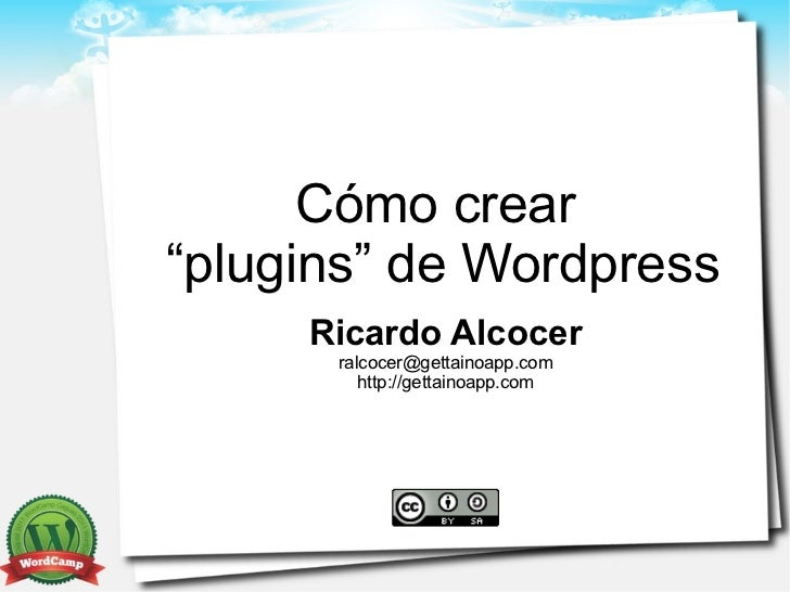 """Cómo crear""""plugins"""" de Wordpress     Ricardo Alcocer      ralcocer@gettainoapp.com         http://gettainoapp.com"""