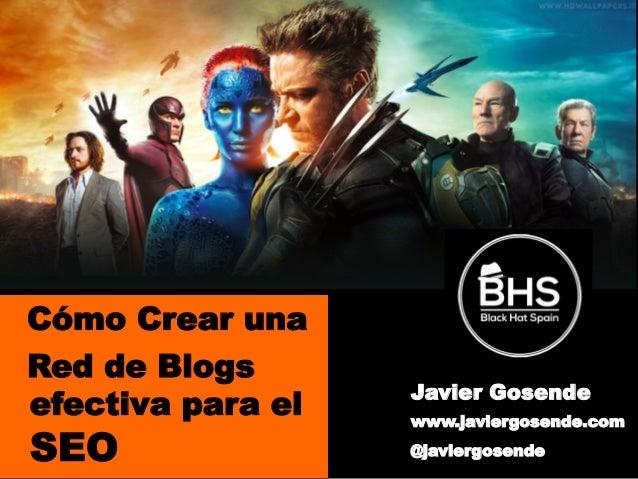 1 Cómo Crear una Red de Blogs efectiva para el SEO Javier Gosende www.javiergosende.com @javiergosende