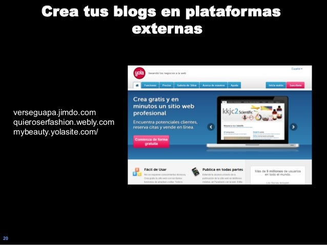 20 Crea tus blogs en plataformas externas verseguapa.jimdo.com quieroserfashion.webly.com mybeauty.yolasite.com/