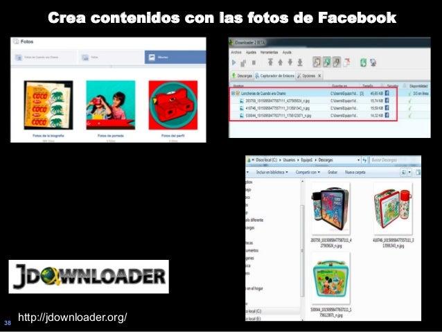 38 Crea contenidos con las fotos de Facebook http://jdownloader.org/