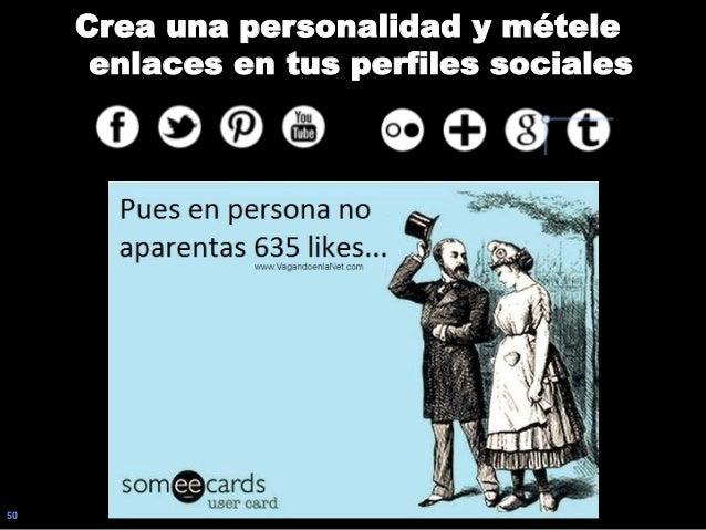 50 Crea una personalidad y métele enlaces en tus perfiles sociales
