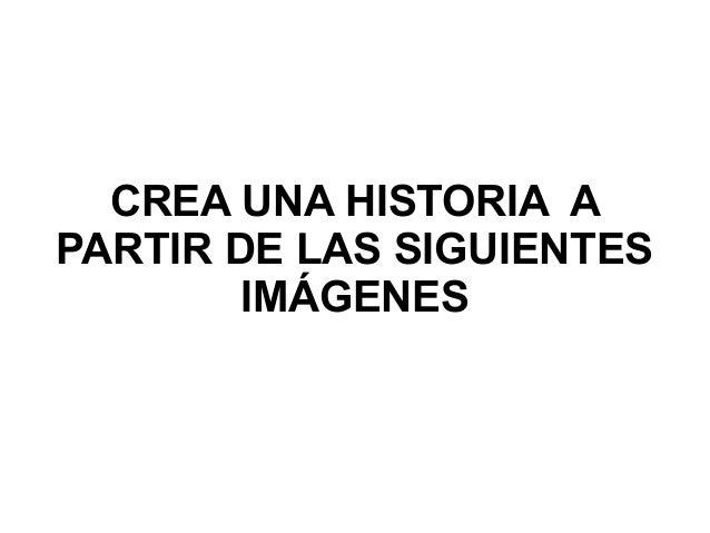 CREA UNA HISTORIA A PARTIR DE LAS SIGUIENTES IMÁGENES