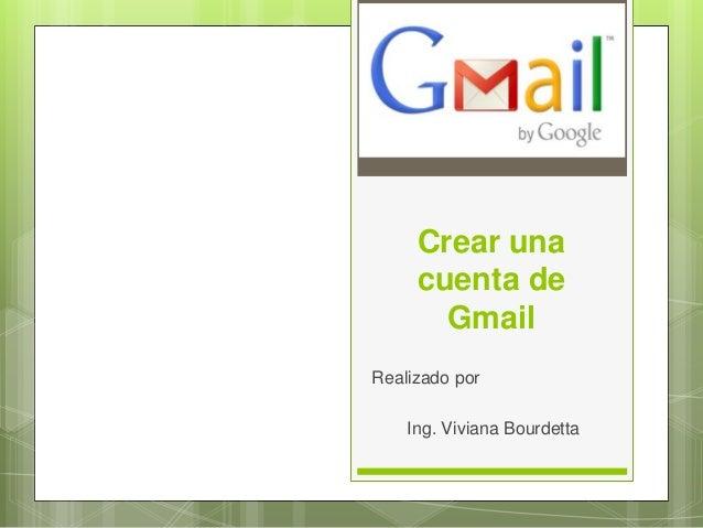 Crear una cuenta de Gmail Realizado por Ing. Viviana Bourdetta