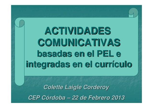 ACTIVIDADES   COMUNICATIVAS   basadas en el PEL eintegradas en el currículo     Colette Laigle CorderoyCEP Córdoba – 22 de...