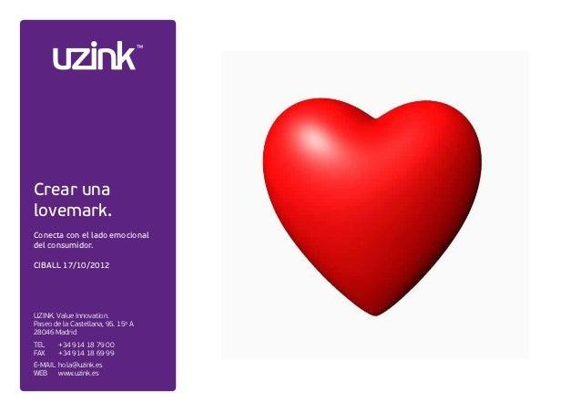 Crear unalovemark.Conecta con el lado emocionaldel consumidor.CIBALL 17/10/2012UZINK. Value Innovation.Paseo de la Castell...