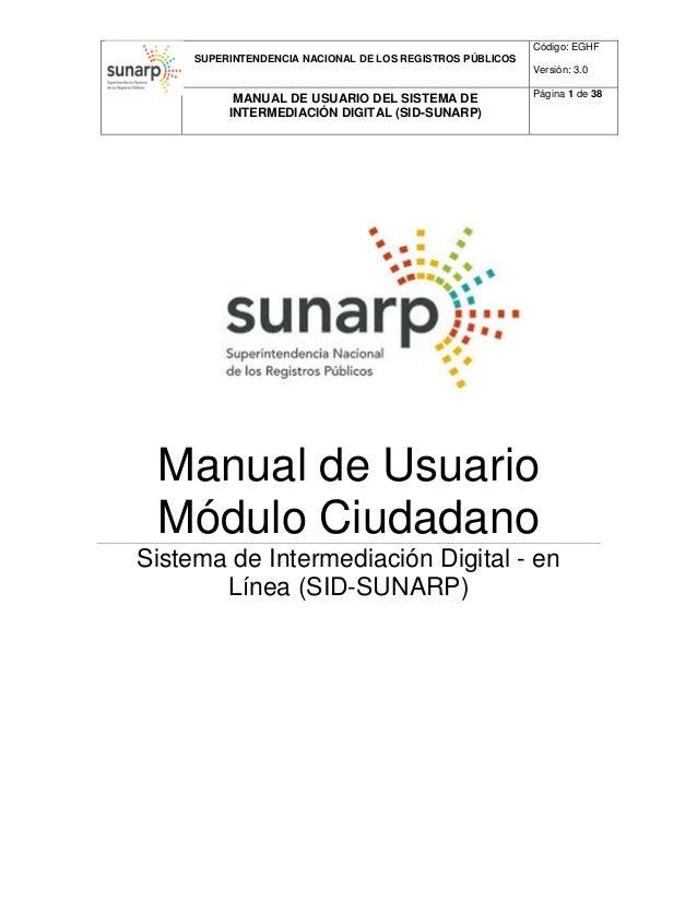 SUPERINTENDENCIA NACIONAL DE LOS REGISTROS PÚBLICOS Código: EGHF Versión: 3.0 MANUAL DE USUARIO DEL SISTEMA DE INTERMEDIAC...