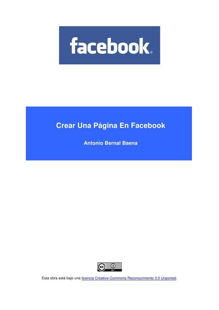 Crear Una Página En Facebook                        Antonio Bernal BaenaEsta obra está bajo una licencia Creative Commons ...