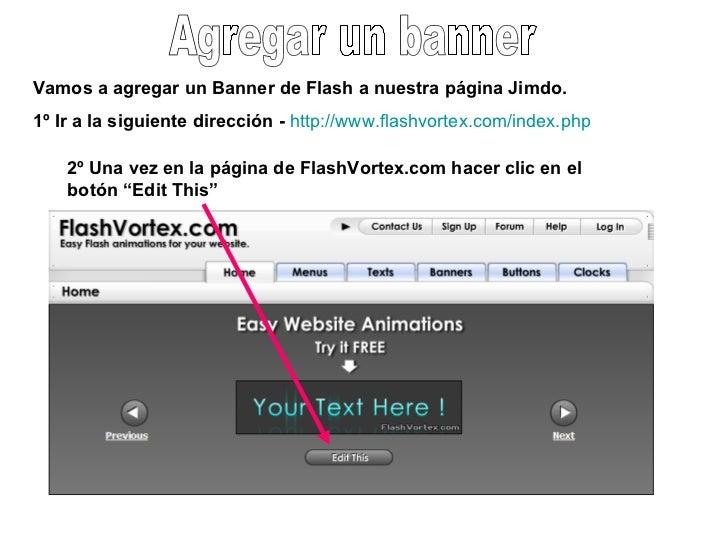 Agregar un banner Vamos a agregar un Banner de Flash a nuestra página Jimdo. 1º Ir a la siguiente dirección -   http://www...