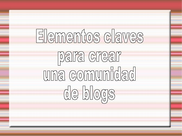 ¿Qué es un blog? Sitio web periódicamente actualizado que recopila cronológicamente textos o artículos (llamados posts o p...