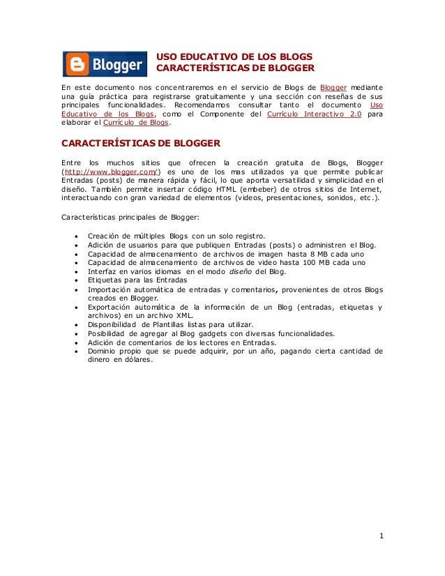 1 USO EDUCATIVO DE LOS BLOGS CARACTERÍSTICAS DE BLOGGER En este documento nos concentraremos en el servicio de Blogs de Bl...
