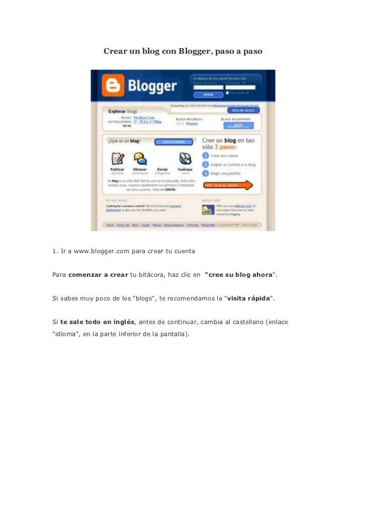 Crear un blog con Blogger, paso a paso1. Ir a www.blogger.com para crear tu cuentaPara comenzar a crear tu bitácora, haz c...