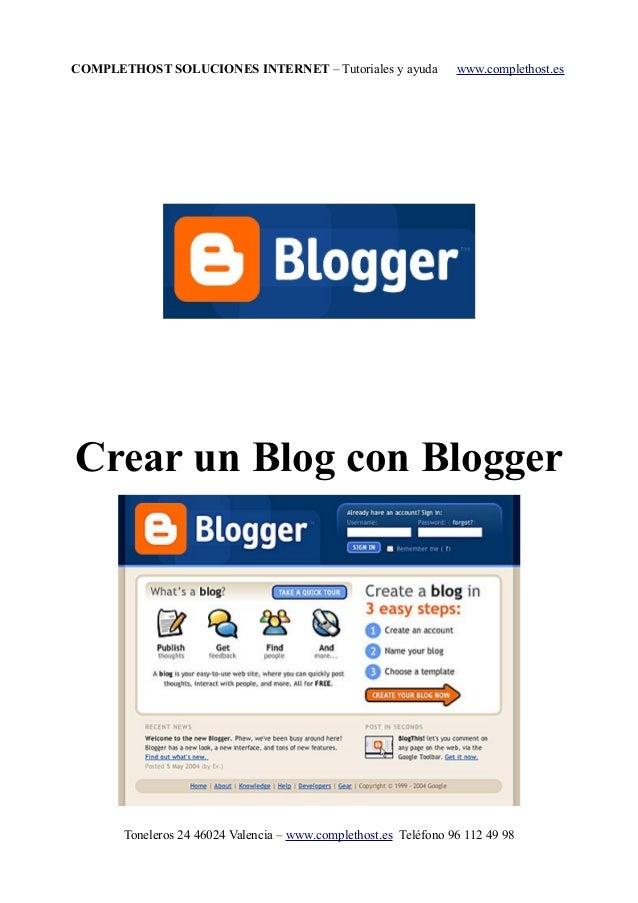 COMPLETHOST SOLUCIONES INTERNET – Tutoriales y ayuda www.complethost.es Crear un Blog con Blogger Toneleros 24 46024 Valen...
