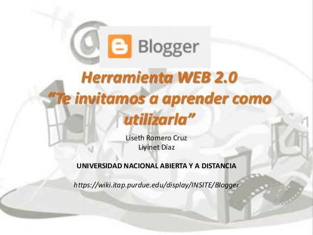 """Herramienta WEB 2.0 """"Te invitamos a aprender como utilizarla""""  Liseth Romero Cruz  Liyinet Díaz  UNIVERSIDAD NACIONAL ABIE..."""