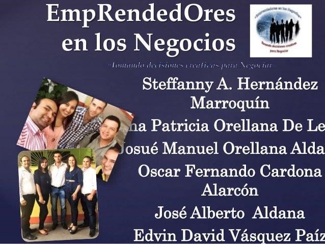 { EmpRendedOres en los Negocios Steffanny A. Hernández Marroquín Ana Patricia Orellana De Le Josué Manuel Orellana Aldan O...
