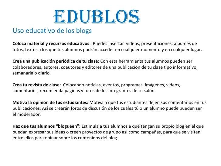 Uso educativo de los blogs Coloca material y recursos educativos :  Puedes insertar  videos, presentaciones, álbumes de fo...