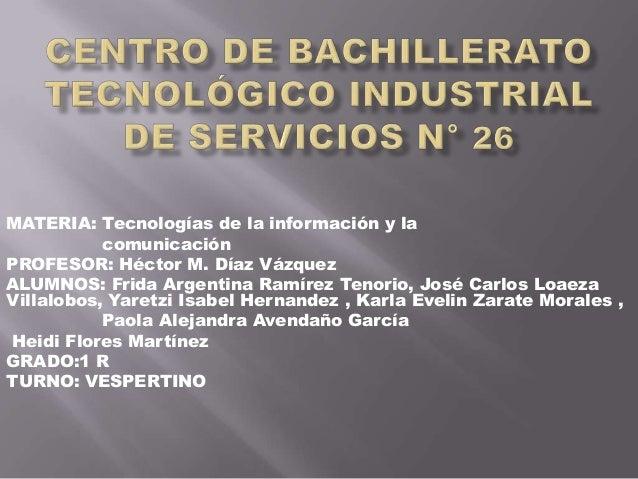 MATERIA: Tecnologías de la información y la comunicación PROFESOR: Héctor M. Díaz Vázquez ALUMNOS: Frida Argentina Ramírez...