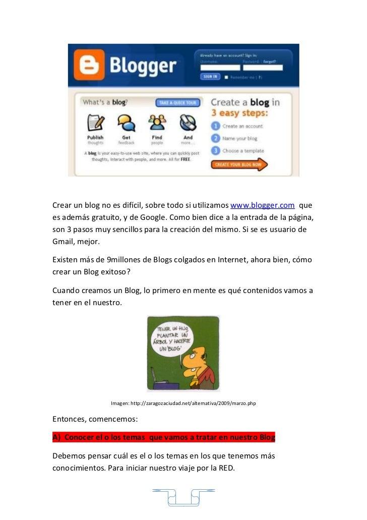 Crear un blog no es difícil, sobre todo si utilizamos www.blogger.com quees además gratuito, y de Google. Como bien dice a...