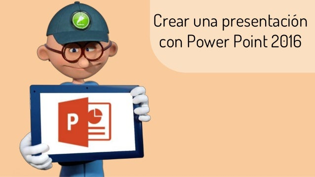 Crear una presentación con Power Point 2016
