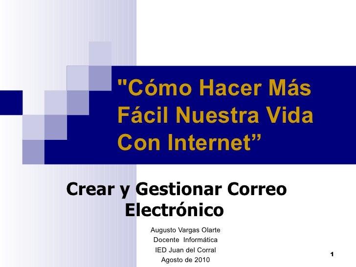 """Augusto Vargas Olarte Docente  Informática IED Juan del Corral Agosto de 2010 """"Cómo Hacer Más Fácil Nuestra Vida Con ..."""
