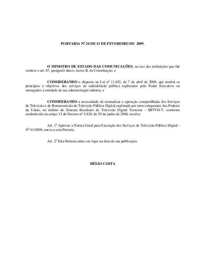 PORTARIA No 24 DE 11 DE FEVEREIRO DE 2009. O MINISTRO DE ESTADO DAS COMUNICAÇÕES, no uso das atribuições que lhe confere o...