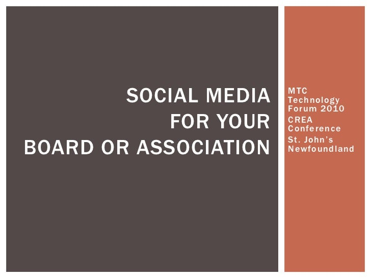 MTC Technology Forum 2010<br />CREA Conference<br />St. John's Newfoundland<br />Social Media For Your Board or Associatio...