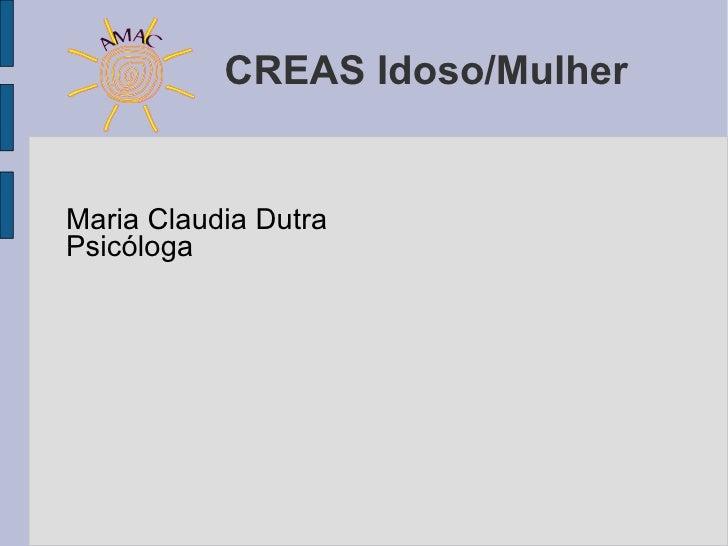 CREAS Idoso/MulherMaria Claudia DutraPsicóloga