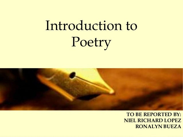 Introduction to Poetry TO BE REPORTED BY: NIEL RICHARD LOPEZ RONALYN BUEZA