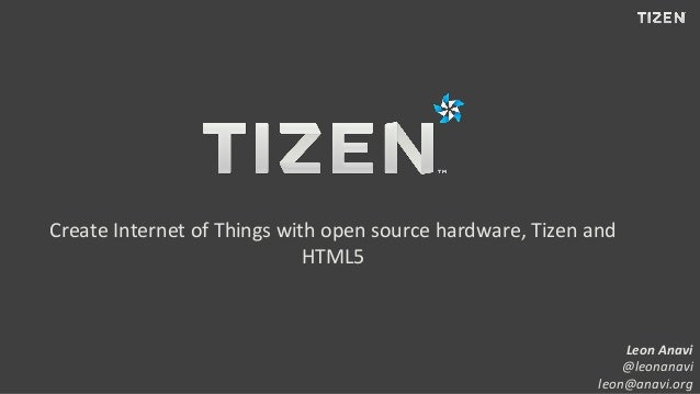 Create Internet of Things with open source hardware, Tizen and HTML5 Leon Anavi @leonanavi leon@anavi.org